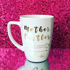 A personal favorite from my Etsy shop https://www.etsy.com/listing/460714528/1-mother-hustler-arrow-mug-mom-gift-new