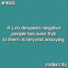 It is ok for me to be negative...but you can't... (speaking from a Leo-Leo relationship)