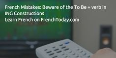 French Mistakes: Beware of the To Be + verb in ING Constructions Learn French -