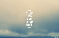 - Dream more -