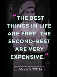 "20 Best Coco Chanel Quotes About Fashion, Life, and True Style ""The best things in life are free. The second-best are very expensive"" - Coco Chanel quotes""The best things in life are free. The second-best are very expensive"" - Coco Chanel quotes Great Quotes, Quotes To Live By, Me Quotes, Motivational Quotes, Funny Quotes, Inspirational Quotes, Advice Quotes, Fabulous Quotes, Quotes Images"