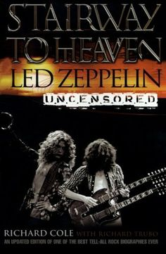 Stairway to Heaven: Led Zeppelin Uncensored by Richard Cole. $11.97. Publisher: It Books; Reprint edition (January 8, 2002). Author: Richard Cole