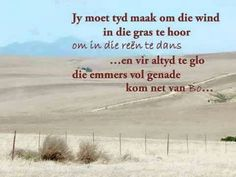 Jy moet tyd maak om die wind in die gras te hoor . Home Quotes And Sayings, Daily Quotes, Bible Quotes, Afrikaanse Quotes, Inspirational Qoutes, Motivational, Goeie Nag, Special Words, Good Morning Wishes