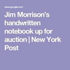 An unpublished notebook containing the musings and poems of Jim Morrison in the last year of his life is included in a coming sale of rock 'n' roll memorabilia. The handwritten marble n… Morrisons, New York Post, Jim Morrison, Poetry, Auction, Notebook, Poetry Books, The Notebook, Poem