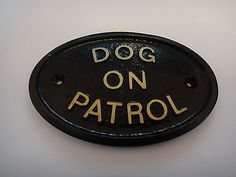 """""""DOG ON PATROL"""" - HOUSE DOOR PLAQUE WALL SIGN GARDEN  BLACK /GOLD RAISED LETTERS �3.99"""