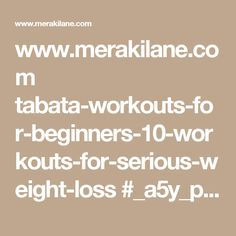 www.merakilane.com tabata-workouts-for-beginners-10-workouts-for-serious-weight-loss #_a5y_p=5836880