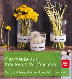 Kulinarische & dekorative Geschenke. Geschenke aus Kräutern & Wildfrüchten (BLV Buchverlag)
