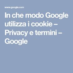 In che modo Google utilizza i cookie – Privacy e termini – Google
