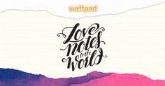 What if you could send a message of love to the world? Use the Wattpad Love Note generator to create your own and share it using #WattpadLoveNotes