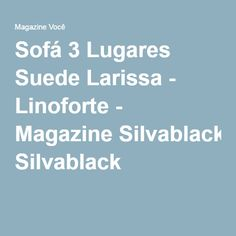 Sofá 3 Lugares Suede Larissa - Linoforte - Magazine Silvablack