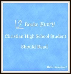 10 Books Every Christian High School Student Should Read { & HomeSchool High Link-Up @ thedaisyhead.com}