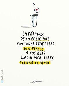 'La fórmula de la felicidad son todas esas cosas invisibles a los ojos que al mezclarse llegan alma'*