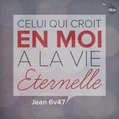 La Bible - Versets illustrés - Jean 6:47 - Celui qui croit en moi a la vie Eternelle.