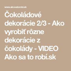 Čokoládové dekorácie 2/3 - Ako vyrobiť rôzne dekorácie z čokolády - VIDEO Ako sa to robí.sk