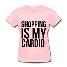 Spreadshirt Women's Shopping is my cardio. T-Shirt, http://www.amazon.com/dp/B00DY53F7S/ref=cm_sw_r_pi_awdm_xSy0tb04YYJD5