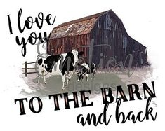 I Love You To The Barn And Back, Sublimation Transfer, Shirt Design, KindredCreationsMO Cow Pictures, Cow Art, Country Girls, Country Art, Country Outfits, Country Decor, Cricut, Farm Animals, Wood Signs