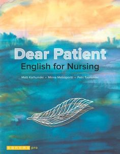 Dear patient : English for nursing /  Karhumäki, Matti ; Metsäportti, Minna ; Tuohimäki, Petri