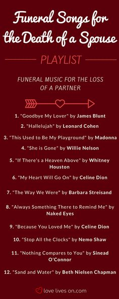 Funeral Songs | Best Funeral Music. The ultimate playlist of funeral songs for the death of a spouse or partner. Click to listen to each song, read the lyrics & download instantly. Browse our 12+ other playlists featuring the best funeral music separated into helpful categories. Find the perfect funeral song for your loved one's service.