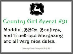 Country Girl Secret #91: Muddin', BBQs, Bonfires, and Truck-bed Stargazing are all very nice dates.