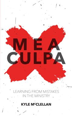 Mea Culpa: Learning from Mistakes in the Ministry by Kyle McClellan ISBN: 9781781915295 http://christianfocus.com/item/show/1720/-