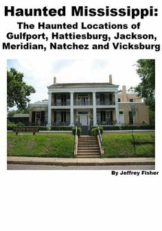 Haunted Mississippi: The Haunted Locations of Gulfport, Hattiesburg, Jackson, Meridian, Natchez and Vicksburg by Jeffrey Fisher. $2.99