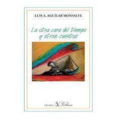 La otra cara del tiempo y otros cuentos (Spanish Edition) by Luis Aguilar Monsalve.