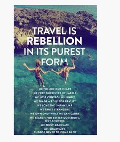 Travel is rebellion in its pure form