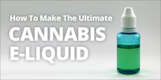 How To Make The Ultimate Cannabis E-liquid     This is the ultimate guide on how to create your own homemade high potency cannabis e-liquid.