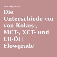 Die Unterschiede von Kokos-, MCT-, XCT- und C8-Öl   Flowgrade