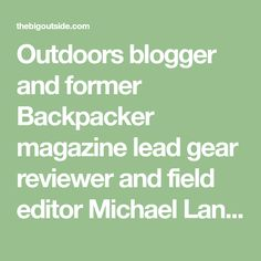 Outdoors blogger and former Backpacker magazine lead gear reviewer and field editor Michael Lanza's expert tips on buying backpacking gear that's right for you. Best Gloves, Buy Backpack, Ultralight Backpacking, Family Adventure, Things To Know, Gears, Backpacker, Editor, Outdoors