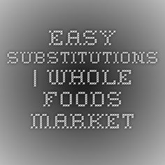 Easy Substitutions | Whole Foods Market