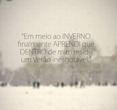 Em meio ao Inverno finalmente aprendi que dentro de mim reside um Verão inesgotável. - Albert Camus (Frases para Face)