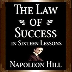 The Audio Book and eBook: THE LAW OF SUCCESS IN SIXTEEN LESSONS! Complete and Unabridged! by Napoleon Hill