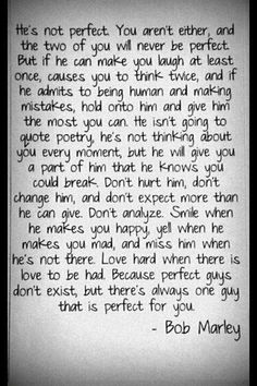 Good reminder that love isn't perfect... But if what Bob Marley says is right, I've got a keeper :)