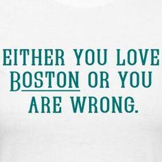 Either You Love Boston. Boston Art, In Boston, Boston Red Sox, Boston Bruins, Boston College, Red Sox Nation, Boston University, Boston Strong, Boston Sports