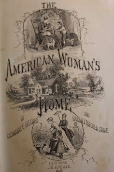 Beecher, Catharine E. and Harriet Beecher Stowe. The American Woman's Home: Or, principles of domestic science; being a guide to the formation and maintenance of economical healthful, beautiful, and Christian homes. New York. 1869. Title page.