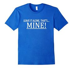 Men's Leave It Alone, That's Mine Funny Saying Novelty T-... https://www.amazon.com/dp/B06XJ83M58/ref=cm_sw_r_pi_dp_x_mAGYybC7FV6ZC