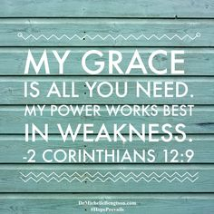 My grace is all you need. My power works best in weakness. 2 Corinthians 12:9 Christian Inspirational quote. Bible Verse. Scripture.