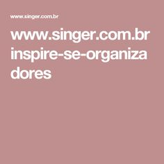www.singer.com.br inspire-se-organizadores Manicure, Singer, Sewing Ideas, Pasta, Sewing Tips, Tejidos, Stuff Stuff, Organizers, Pure Nail Bar