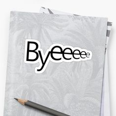 Byeeee! Black lettering with white outline this works best on darker t-shirts and backgrounds. • Millions of unique designs by independent artists. Find your thing.