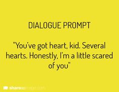 """""""You've got heart, kid. Several hearts. Honestly, I'm a little scared of you."""""""