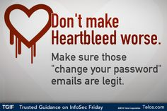 """Don't make #Heartbleed even worse... make sure those """"change your password"""" emails are legit.    #TGIF - Trusted Guidance on #InfoSec Friday"""