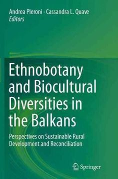 Ethnobotany and Biocultural Diversities in the Balkans: Perspectives on Sustainable Rural Development and Reconci...