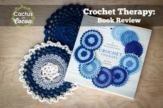 Crochet Therapy Book Review: The Soothing Art of Savoring Each Stitch by Betsan Corkhill 20+ projects for finding your Zen