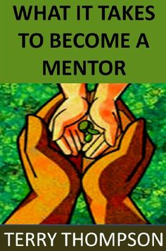 What it takes to become a MENTOR by Terry Thompson