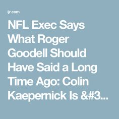 NFL Exec Says What Roger Goodell Should Have Said a Long Time Ago: Colin Kaepernick Is 'Embarrassment to Football'