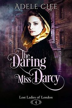 The Daring Miss Darcy (Lost Ladies of London, #4) - Adele Clee / Release date: April 12, 2018