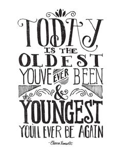 TODAY IS THE OLDEST YOU'VE EVER BEEN... by Matthew Taylor Wilson