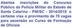 A Polícia Militar do Estado de Santa Catarina - PMSC, comunica aos interessados, da abertura de Concurso Público para admissão de 70 (setenta) candidatos, homens e mulheres, no Curso de Oficiais do Quadro de Oficiais da Polícia Militar (QOPM). Para estar apto é preciso ter Nível Superior em Direito, idade entre 18 e 30 anos e possuir CNH, dentro outros requisitos. O salário inicial será de R$ 4.792,78, podendo chegar com as ascensões a R$ 15.156,11.