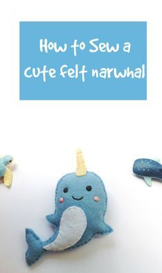 how to sew a felt narwhal ~ free template + tutorial